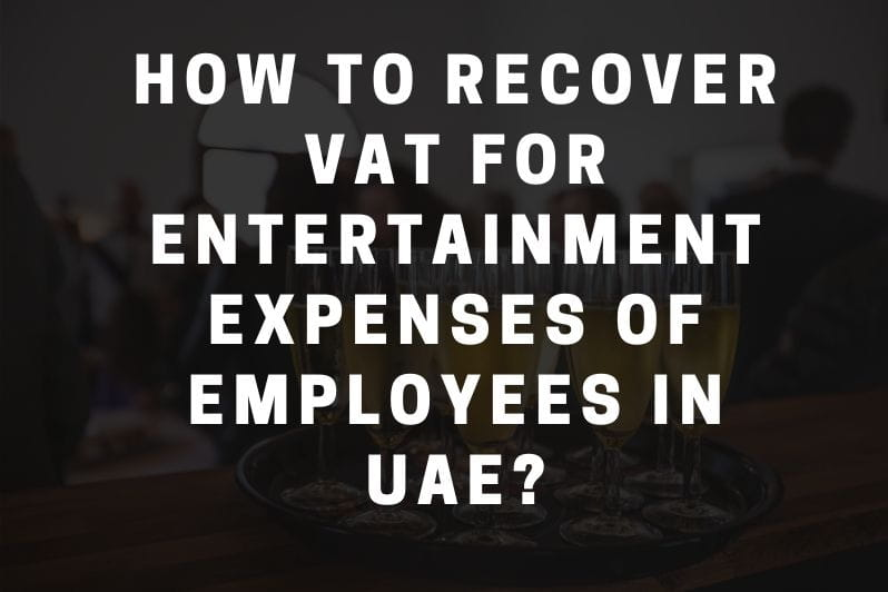 How to Recover VAT for Entertainment Expenses of Employees in UAE