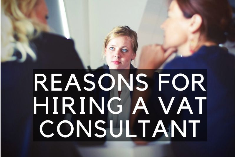 Reasons for hiring a VAT consultant