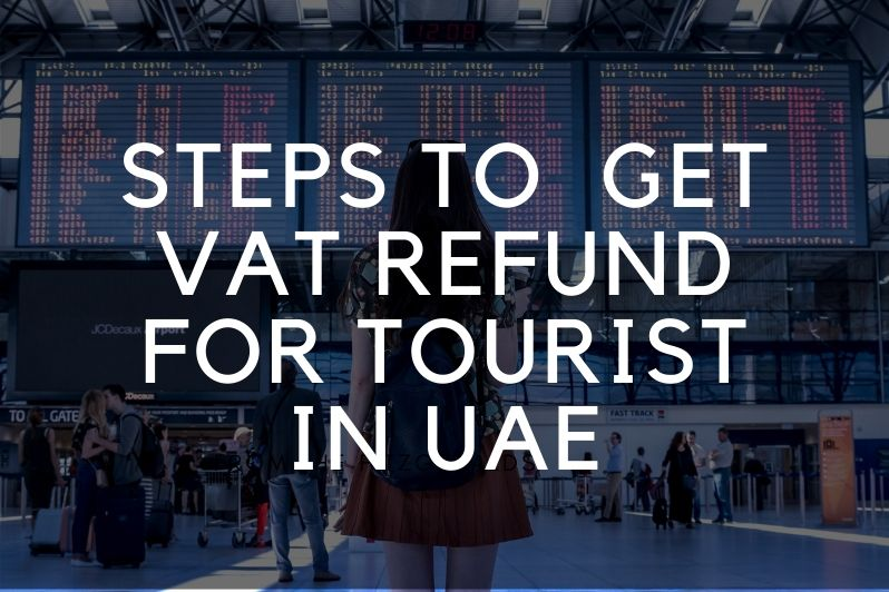 Steps to get VAT refund for tourist in UAE