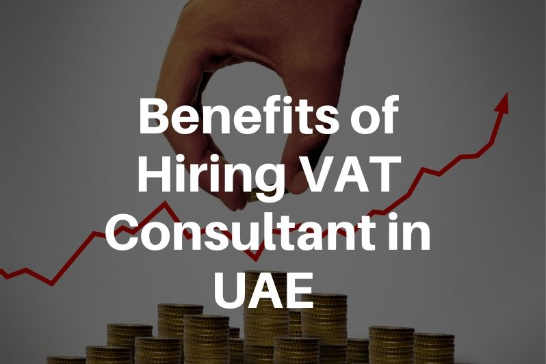 benefits of hiring VAT Consultant in UAE