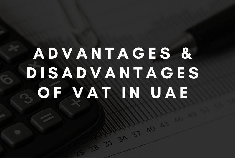Advantages & Disadvantages of VAT in UAE