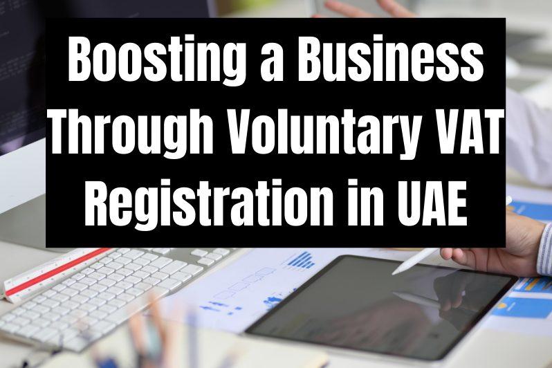 Boosting a Business Through Voluntary VAT Registration in UAE