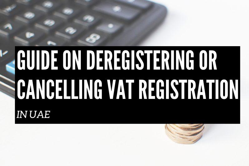 Guide On Deregistering Or Cancelling VAT Registration In UAE
