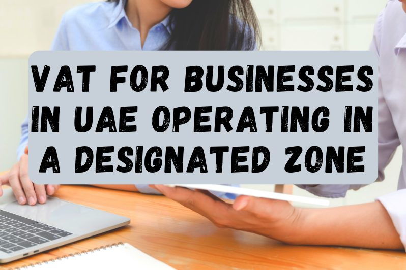 VAT For Businesses In UAE Operating In A Designated Zone