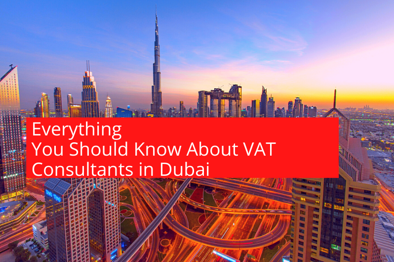 Everything You Should Know About VAT Consultants in Dubai