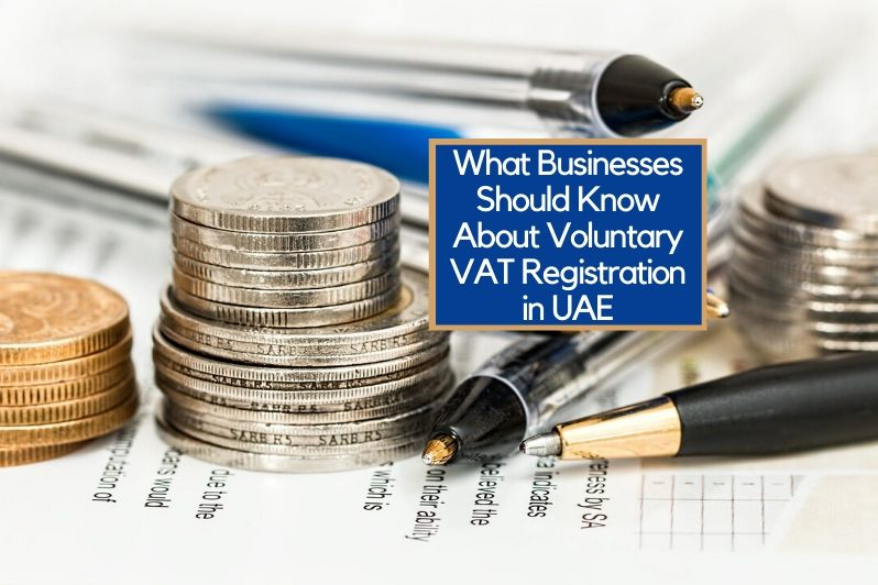 What Businesses Should Know About Voluntary VAT Registration in UAE