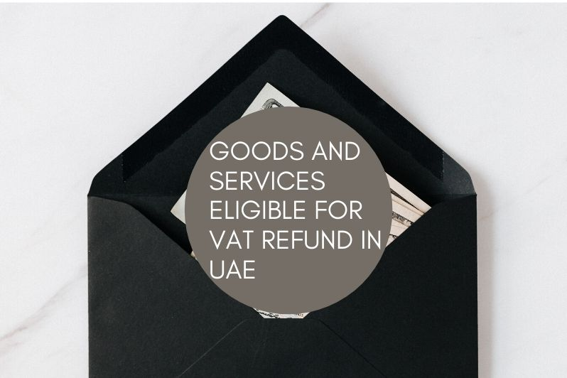 Goods and Services eligible for Vat Refund in UAE