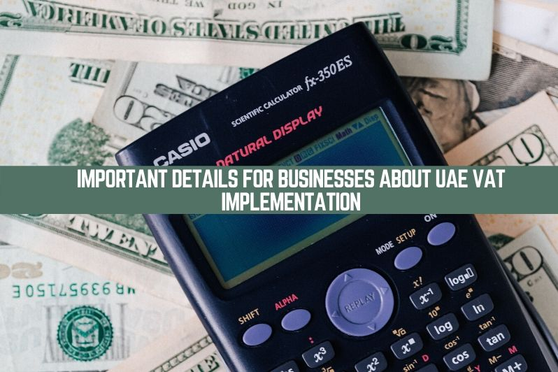 Important Details for Businesses about UAE VAT Implementation