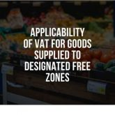 Applicability of VAT for Goods Supplied to Designated Free Zones