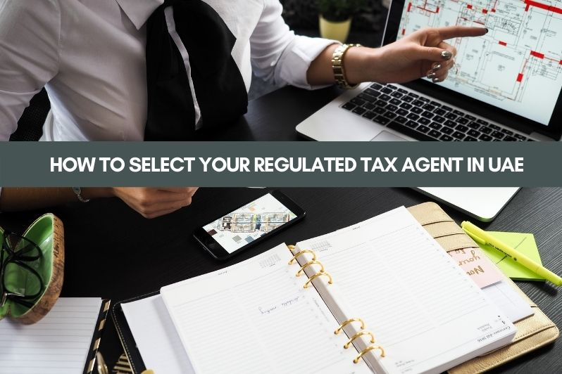 How to Select Your Regulated Tax Agent in UAE